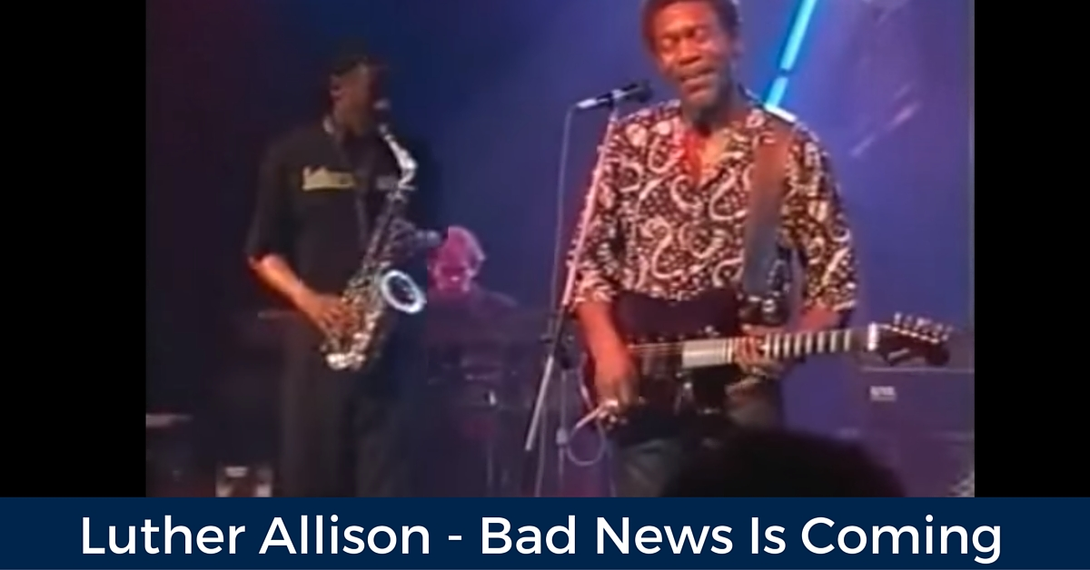 Luther Allison Bad News Is Coming