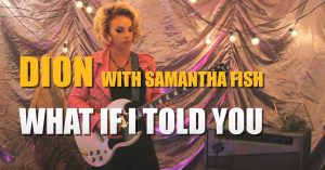 "Dion - ""What If I Told You"" with Samantha Fish"
