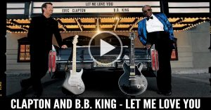 Eric Clapton and B.B. King - Let Me Love You